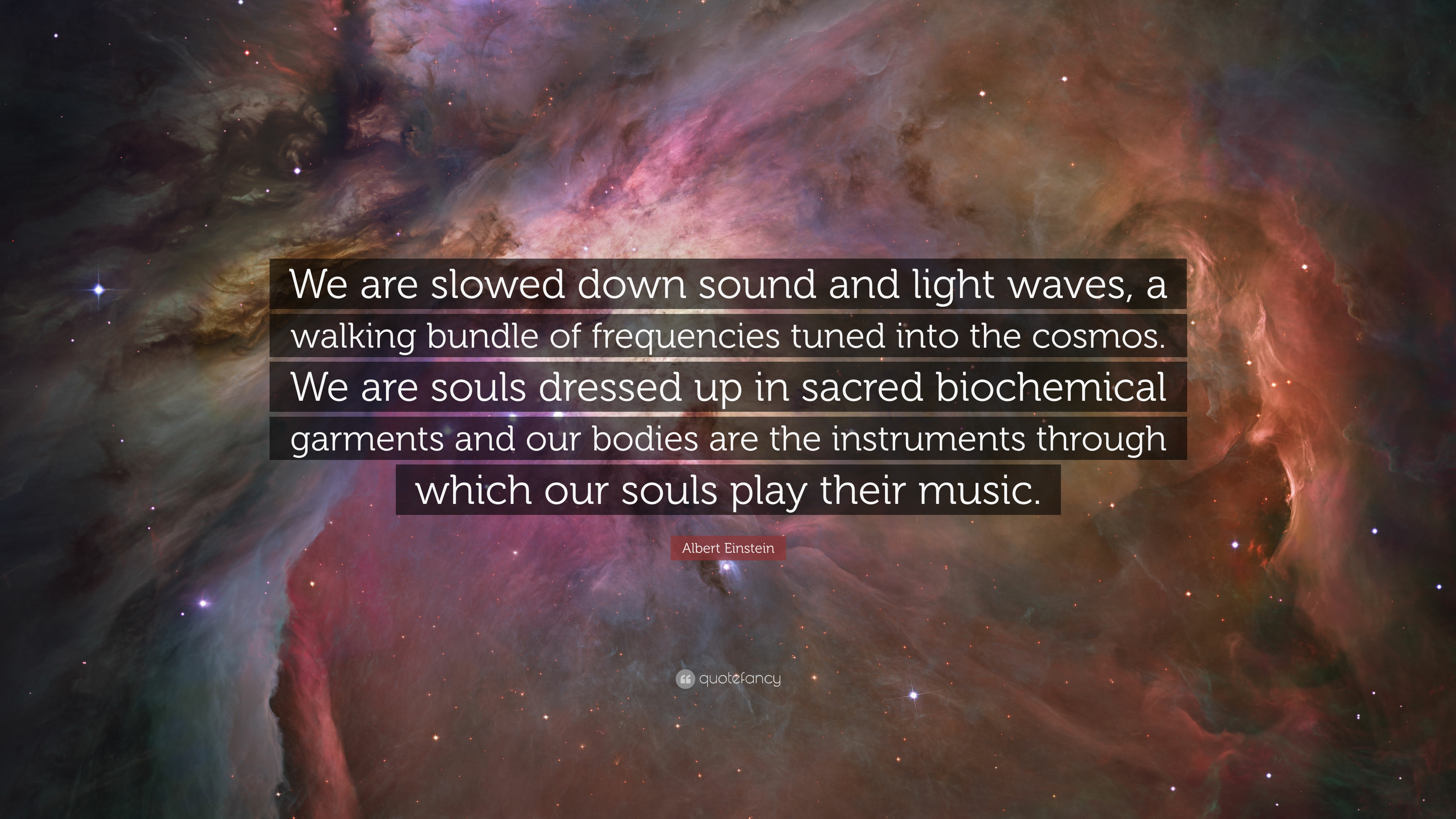 """We are slowed down sound and light waves…"" Albert Einstein [3840×2160]"