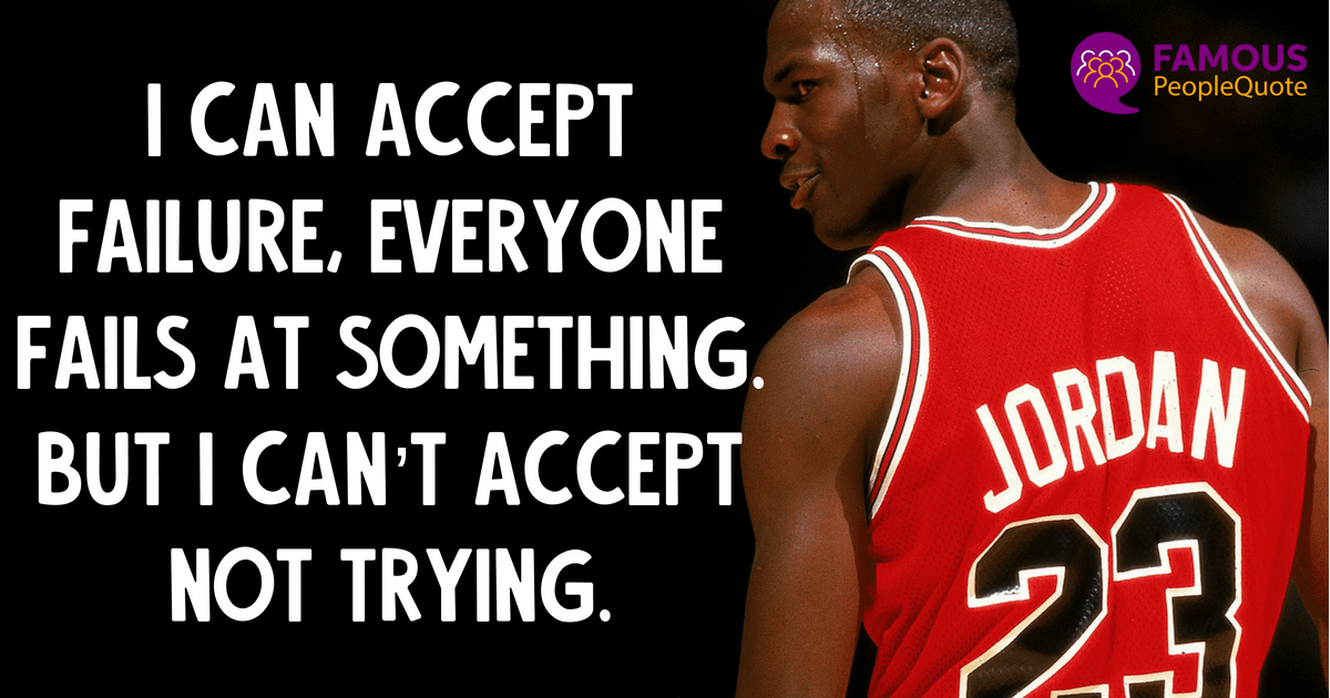 """I can accept failure, everyone fails at something. but I can't accept not trying."" – micheal Jordan [1200×630]"