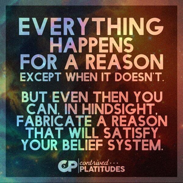 "A refreshing and practical revision to ""Everything Happens For A Reason"" [600 x 600] [OS] Contrived Platitudes Facebook page"