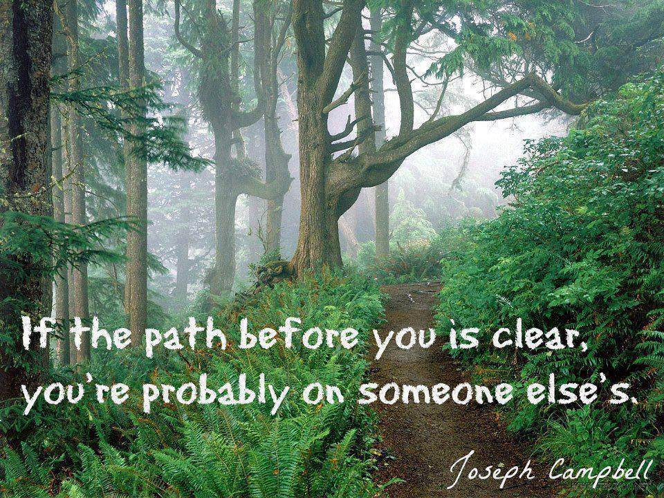 "[Image] ""If the path before you is clear…"" -Joseph Campbell"
