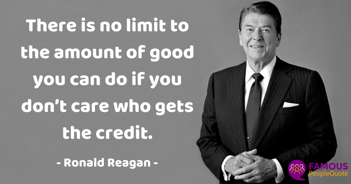 """There is no limit to the amount of good you can do if you don't care who gets the credit."" – Ronald Reagan [1200×630]"