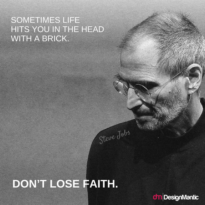 Sometimes life hits you in the head with a brick. Don't lose faith. — Steve Jobs [800×800]