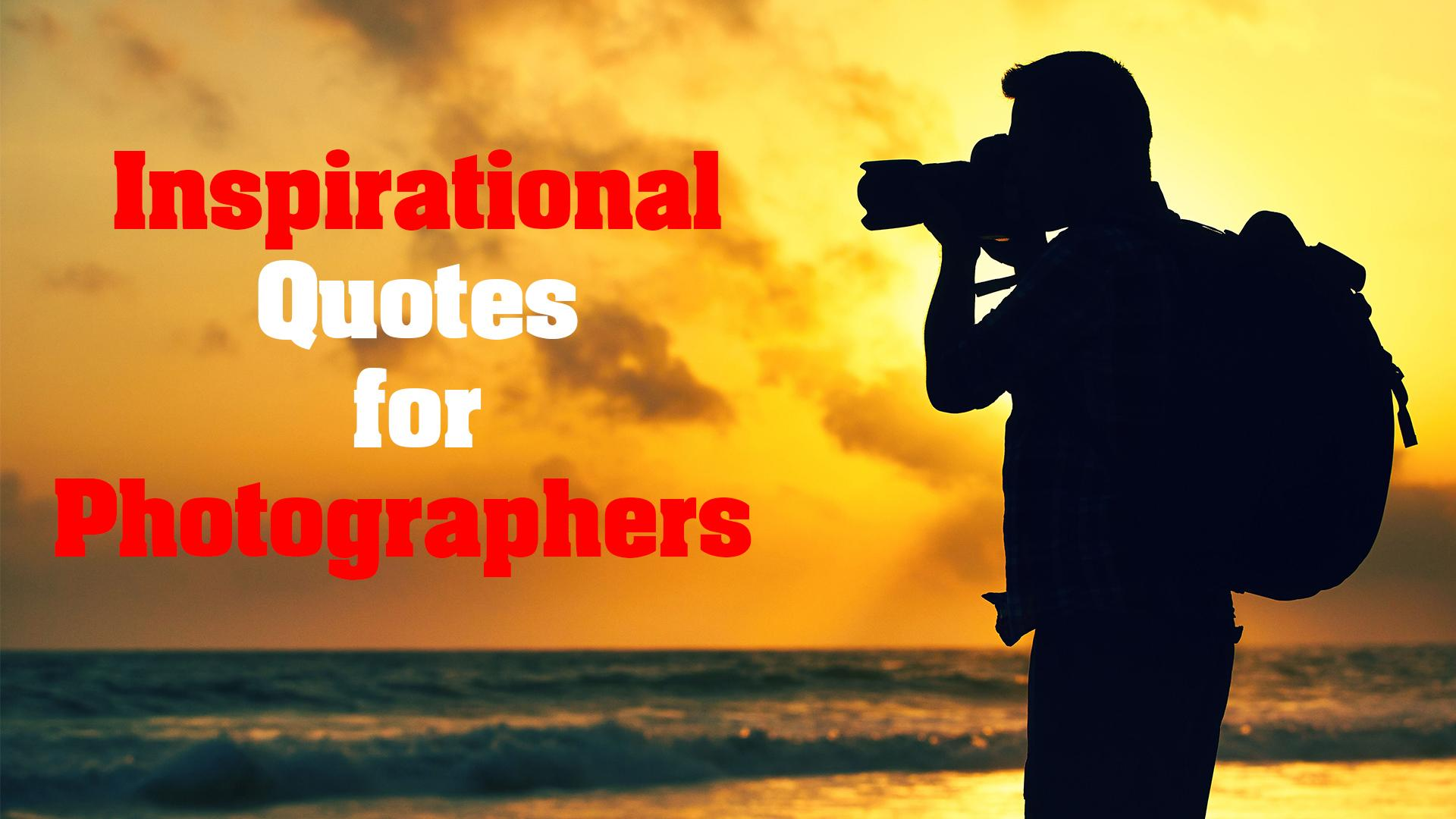 Inspirational Quotes for Photographers part 1