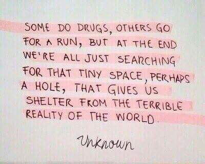 """Some do drugs, others go for a run, but at the end we're all…"" -Unknown [400×320]"