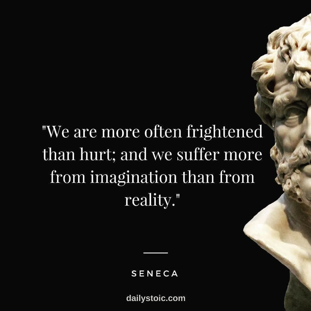 """We are more often frightened than hurt; and we suffer more from imagination than in reality."" – Lucius Seneca [1024×1024]"