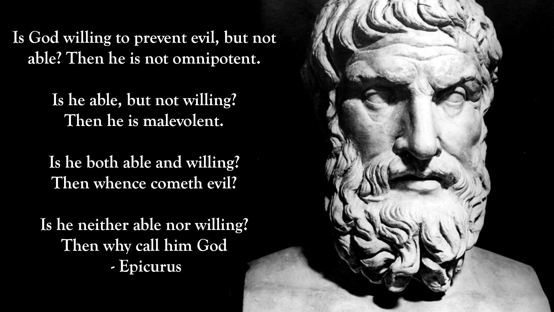 """Is God willing to prevent evil, but not able? Then he is not omnipotent…"" Epicurus [1920 × 1080]"