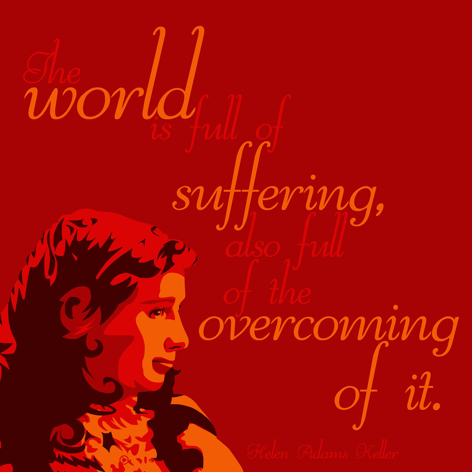 """The world is full of suffering…"" – Helen Keller [2000×2000] [OC] [OS]"