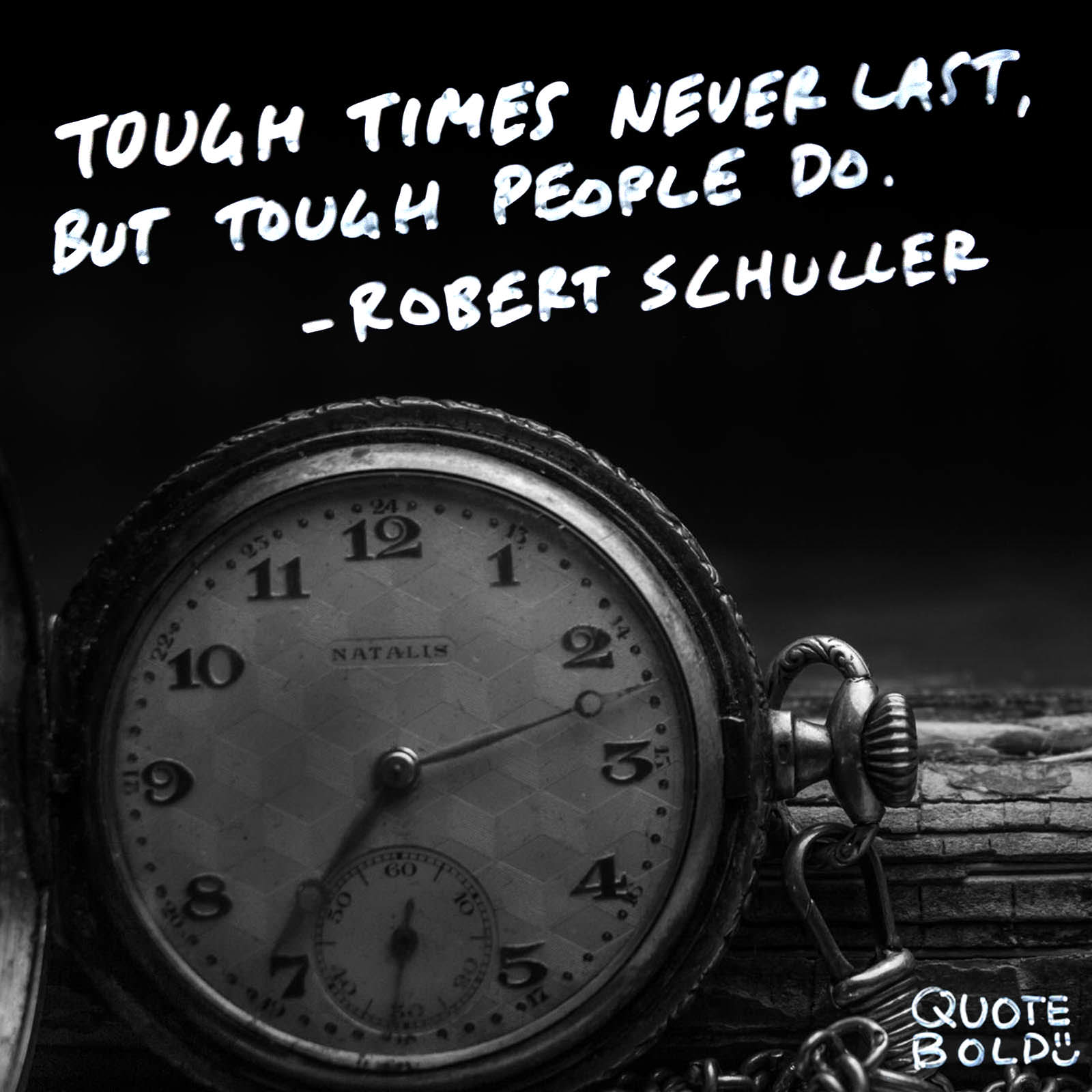 """Tough times never last, but tough people do."" – Robert Schuller [1600×1600] [OC]"