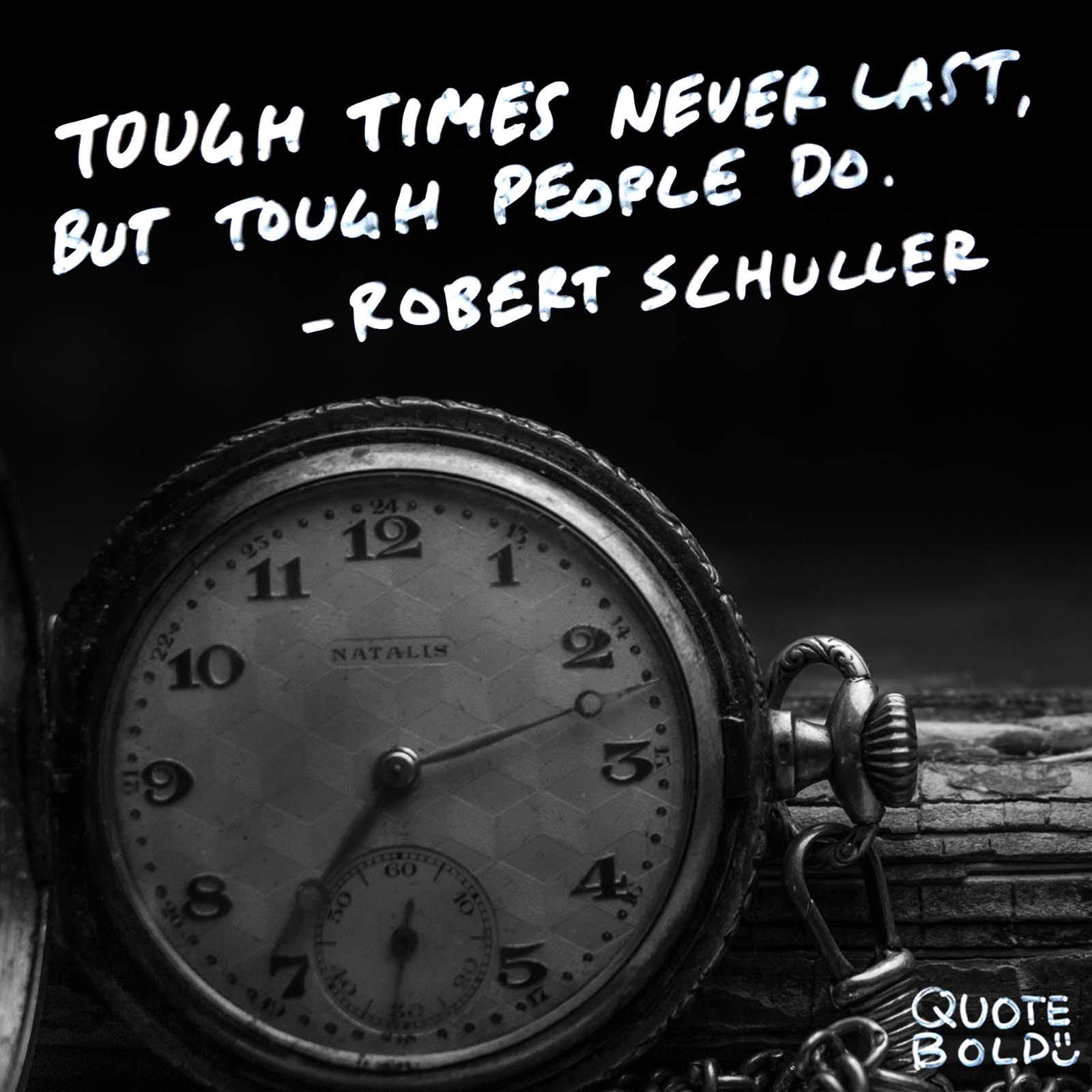 """Tough times never last, but tough people do."" – Robert Schuller [1600×1600] [OC]"