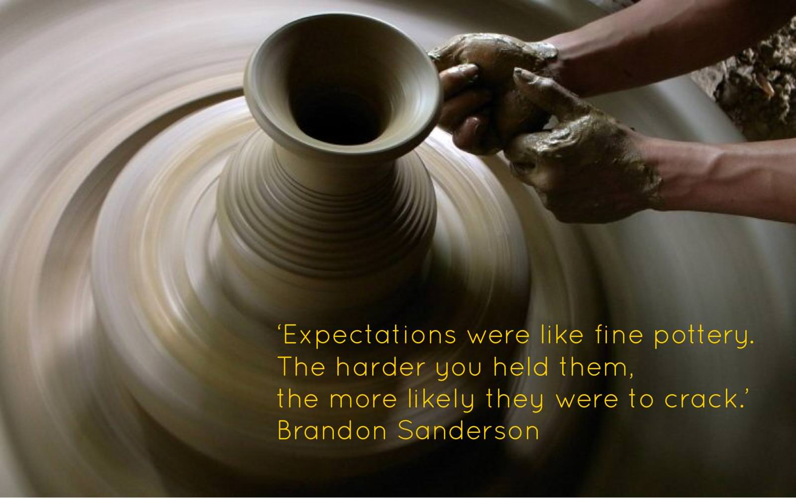 Expectations were like fine pottery, the harder you held them…. – Brandon Sanderson [1600×1002]
