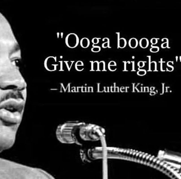 """Ooga booga Give me right"" -Martin Luther King, Jr. [600 x 592]"