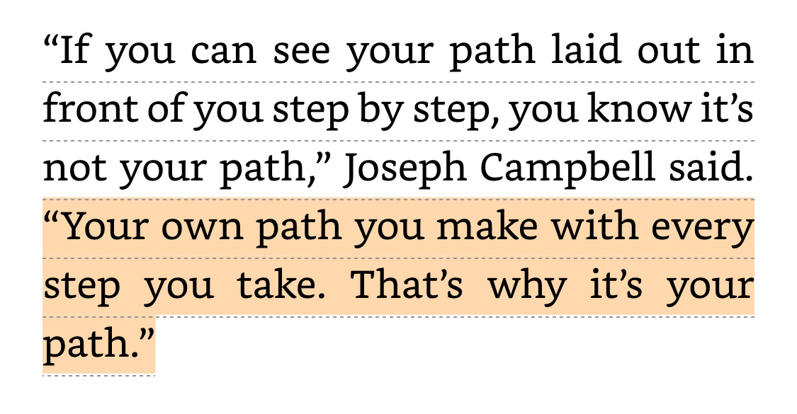"[Image] ""If you can see your path laid out in front of you step by step, you know it's not your path."""