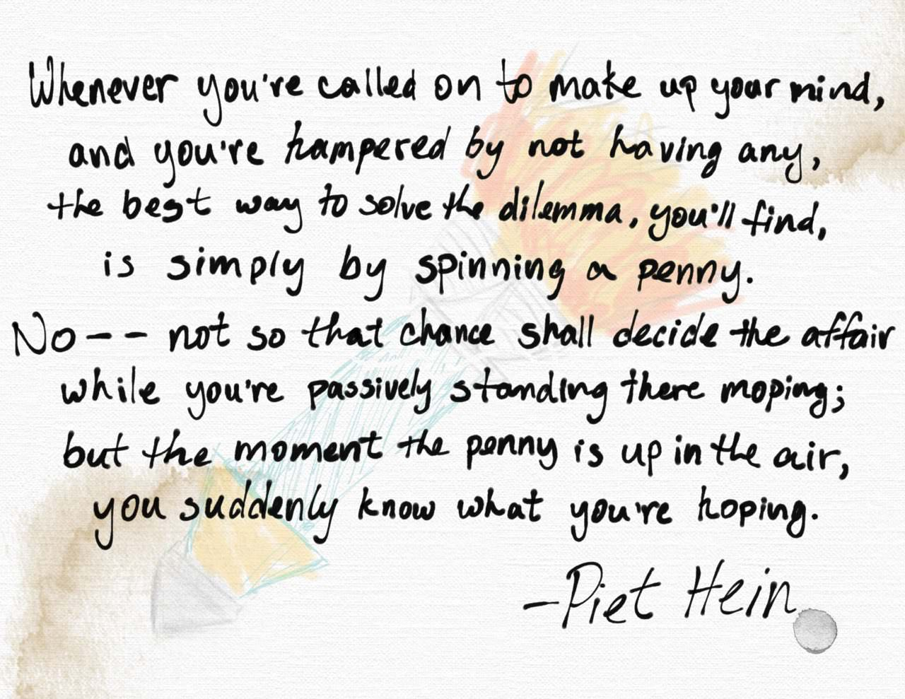 """Whenever you're called on to make up your mind…"" – Piet Hein (A Psychological Tip) [1280 × 989] [OC]"