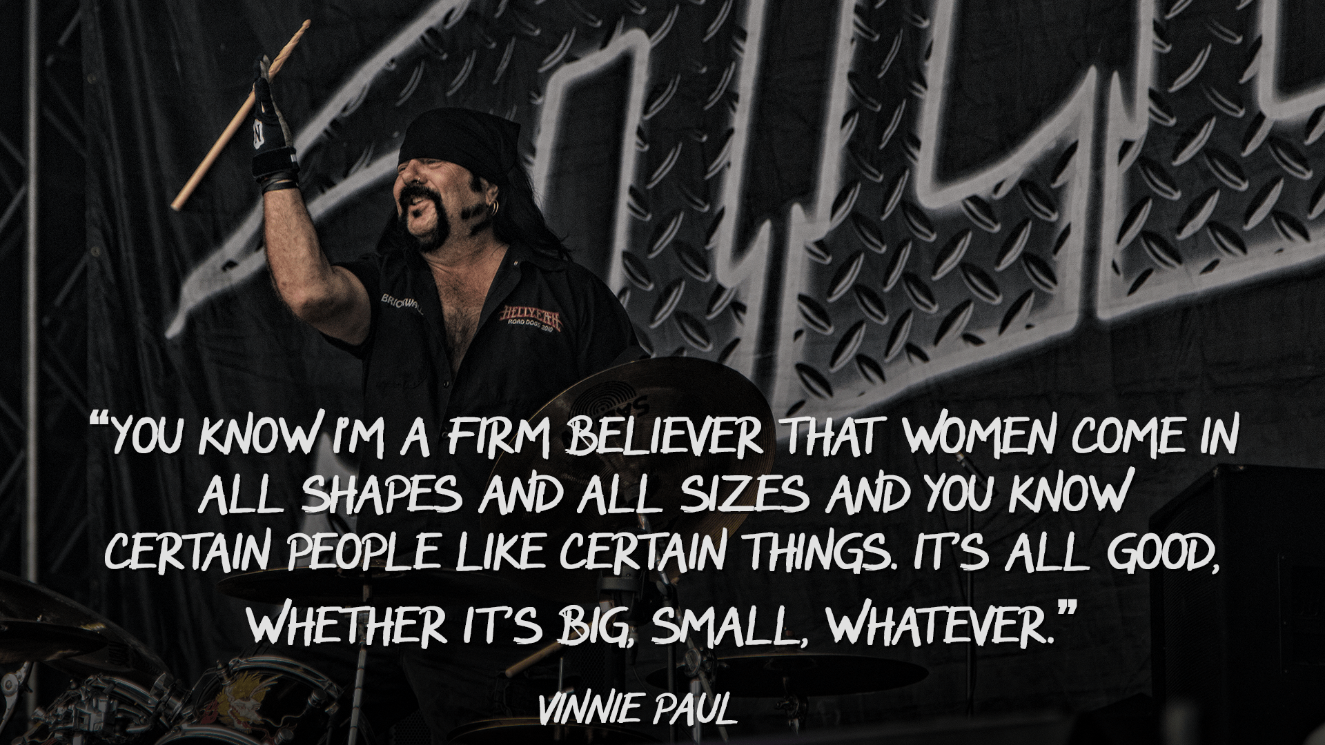 """You know I'm a firm believer that women come in all shapes…"" – Vinnie Paul [1920×1080]"