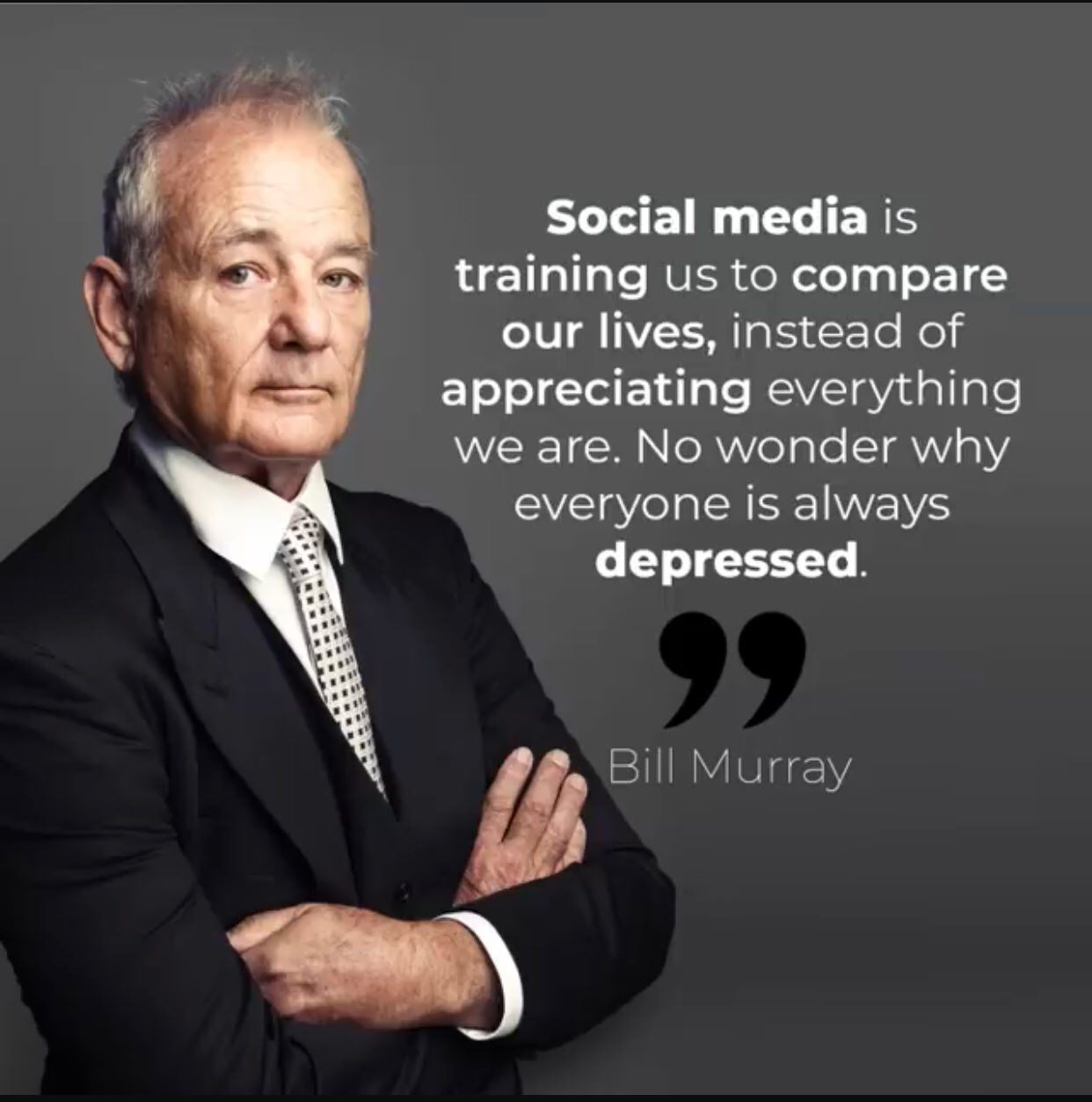 """Social media is training us to compare our lives, instead of appreciating everything we are. No wonder why everyone is depressed."" – Bill Murray [1242×1253]"