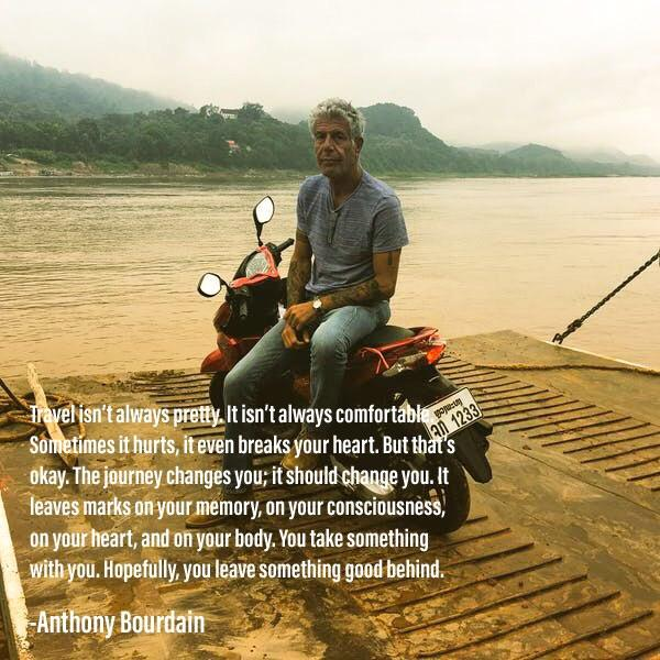 """…The journey changes you…"" Anthony Bourdain [600 x 600]"
