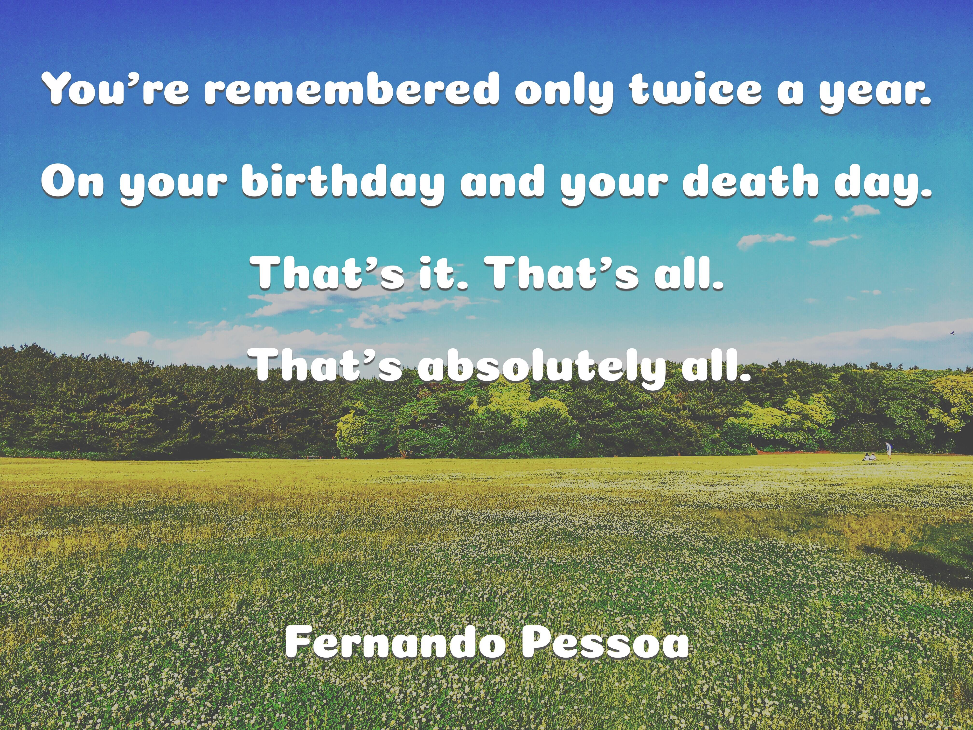 """You're remembered only twice a year…"" -Fernando Pessoa. [4032×3024]"