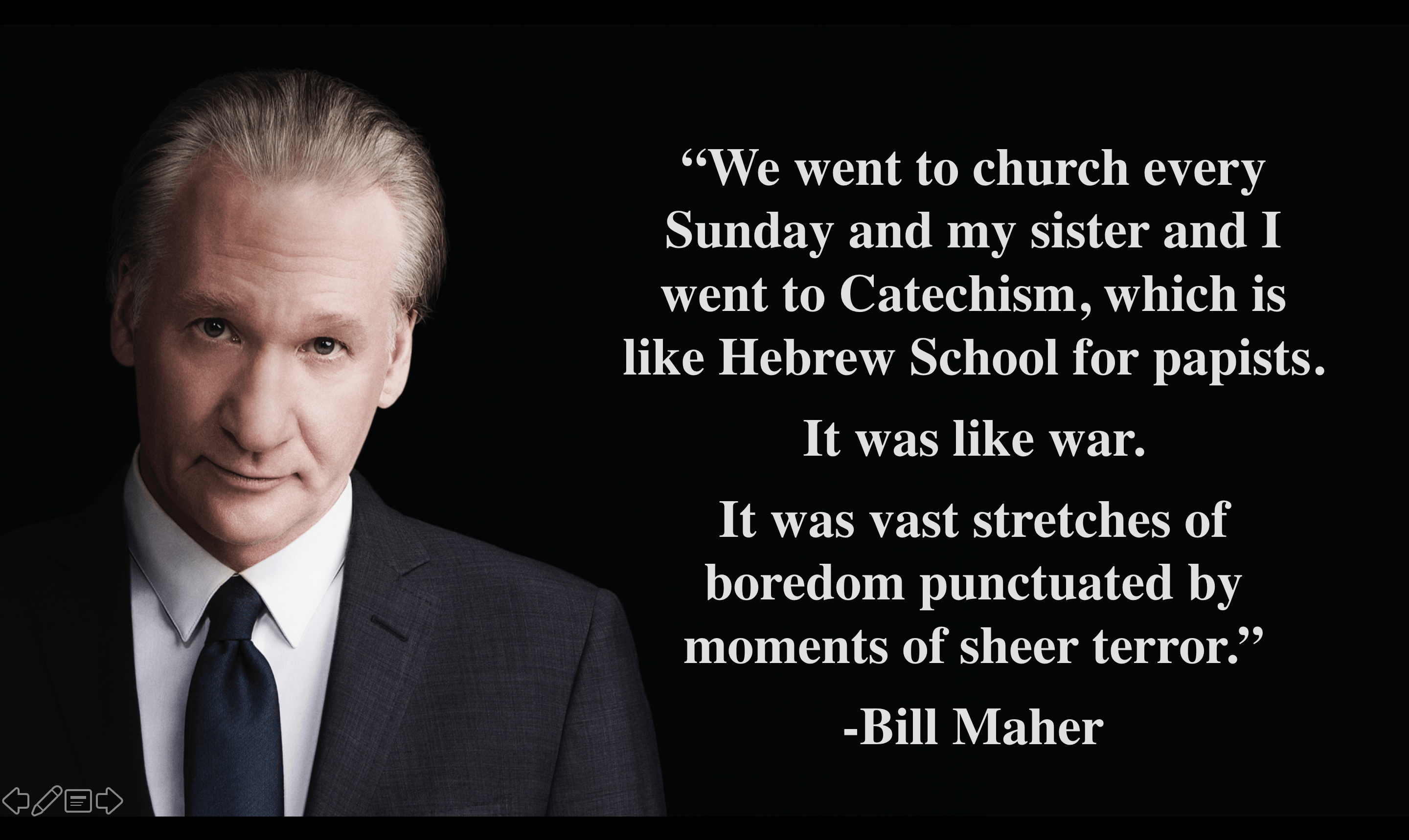 """We went to church every Sunday…"" -Bill Maher [2880 × 1718]"