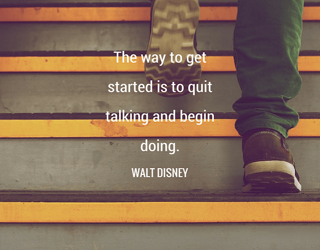 """The Way Get Started Is To Quit Talking And Begin Doing."" – Walt Disney [640×500]"