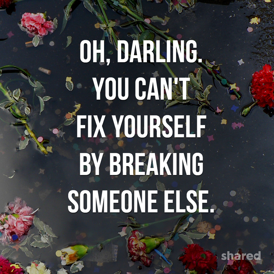 """Oh, Darling. You can't fix yourself by breaking someone else."" – Kim Jones Pothier [960×960]"
