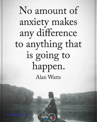 [IMAGE] No amount of anxiety makes any difference to anything that is going to happen – Alan Watts