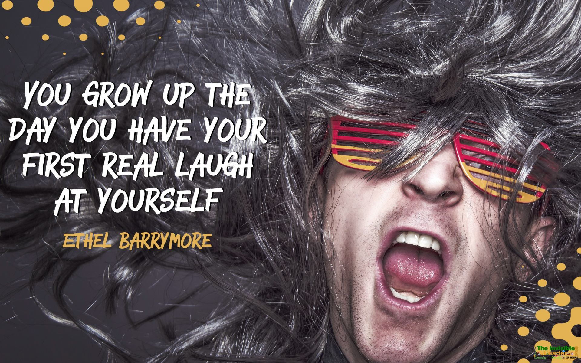 """YOU GROW UP THE DAY YOU HAVE YOUR FIRST REAL LAUGH AT YOURSELF"" BY ETHEL BARRYMORE [1920×1200]"