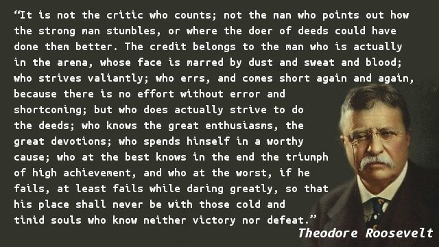 """It is not the critic who counts […]"" – Theodore Roosevelt [640×360]"