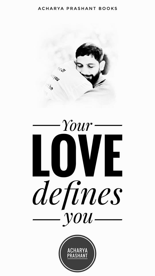 Your LOVE defines you –Acharya Prashant [540×960]