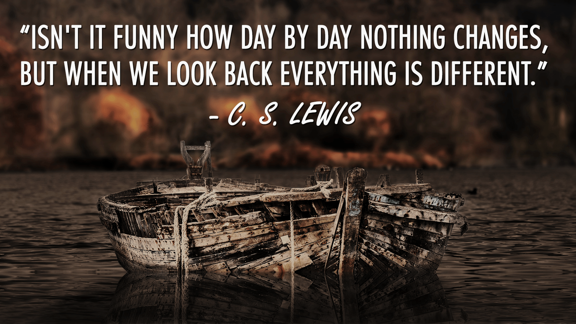 """Isn't it funny how day by day nothing changes…"" – C. S. Lewis [1920×1080]"