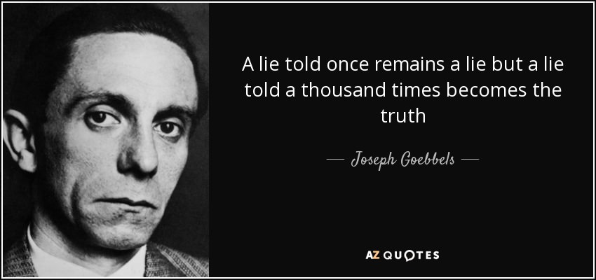 "A lie holds once ramains a lie but a lie told a thousand times becomes the truth"" Goebbels (850x 400)"