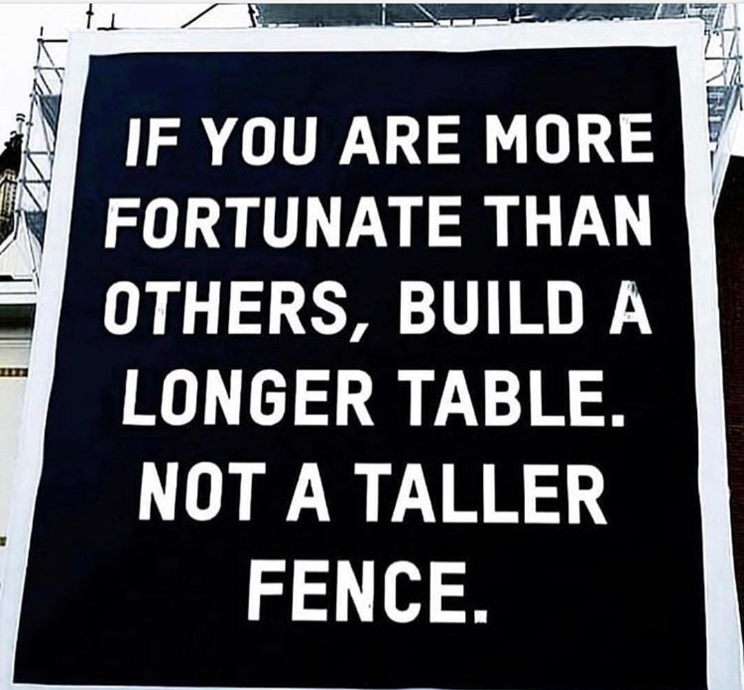 """If you're more fortunate than others, build a longer table. Not a taller fence"" – Anonymous [720×737]"