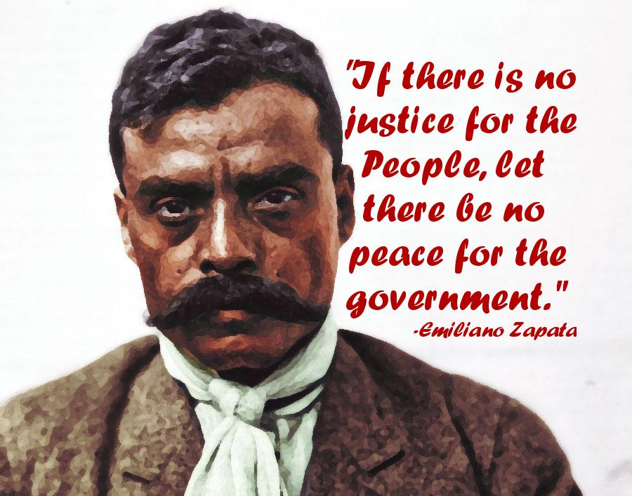 """If there is no justice for the People, let there be no peace for the government."" -Emiliano Zapata [900×707][OC]"