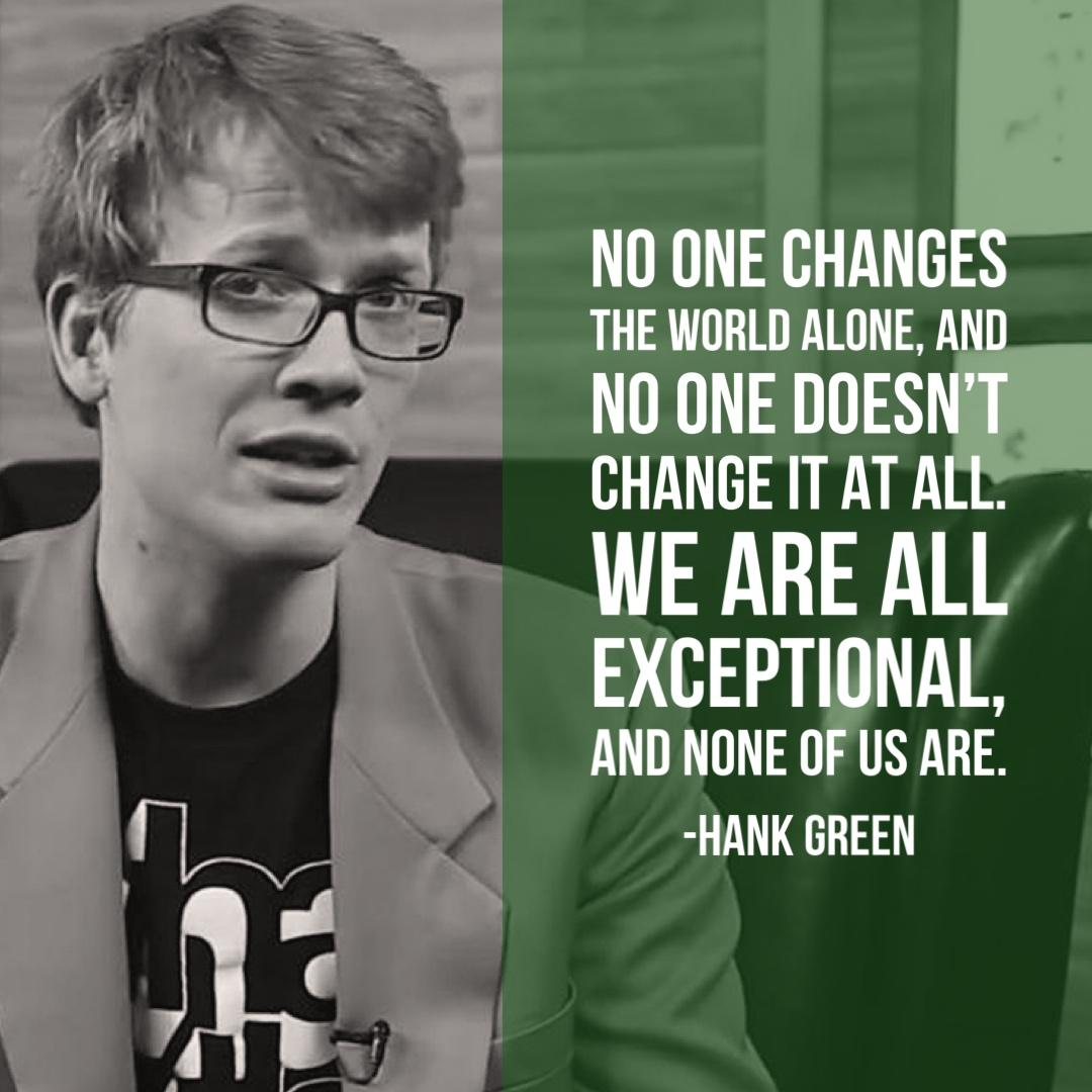 """No one changes the world alone…"" -Hank Green [1080×1080] [OC]"