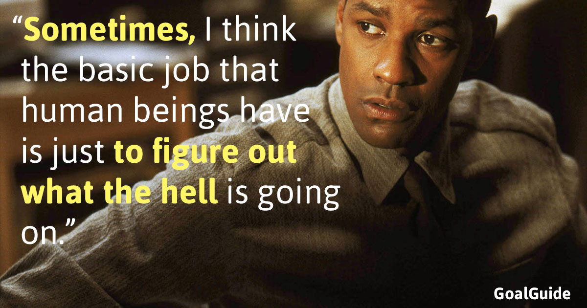 """Sometimes, I think the basic job that human beings have is just to figure out what the hell is going on.""- Denzel Washington [1200X630]"