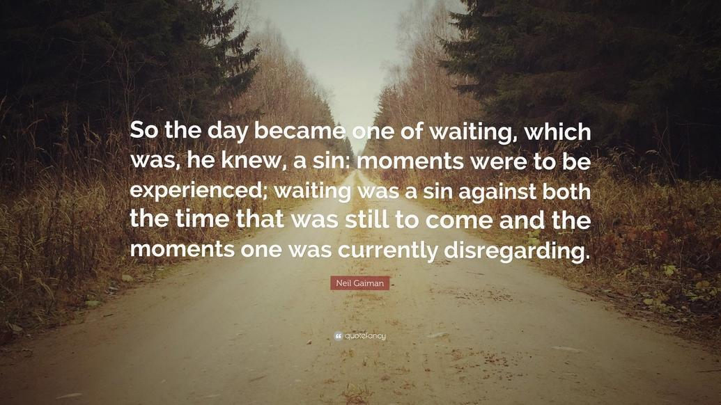 """So the day became one of waiting…"" Neil Gaiman [1035×582]"