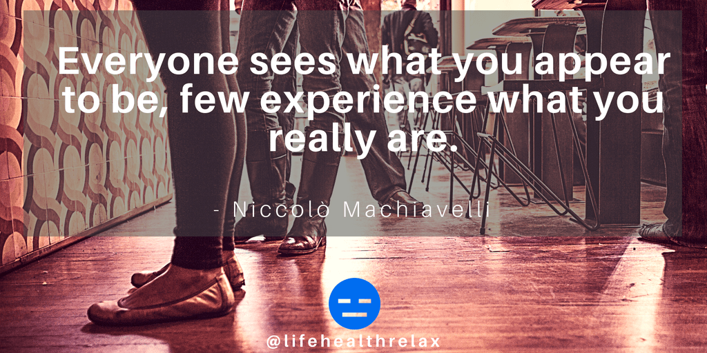 [Image] Everyone sees what you appear to be, few experience what you really are. – Niccolò Machiavelli