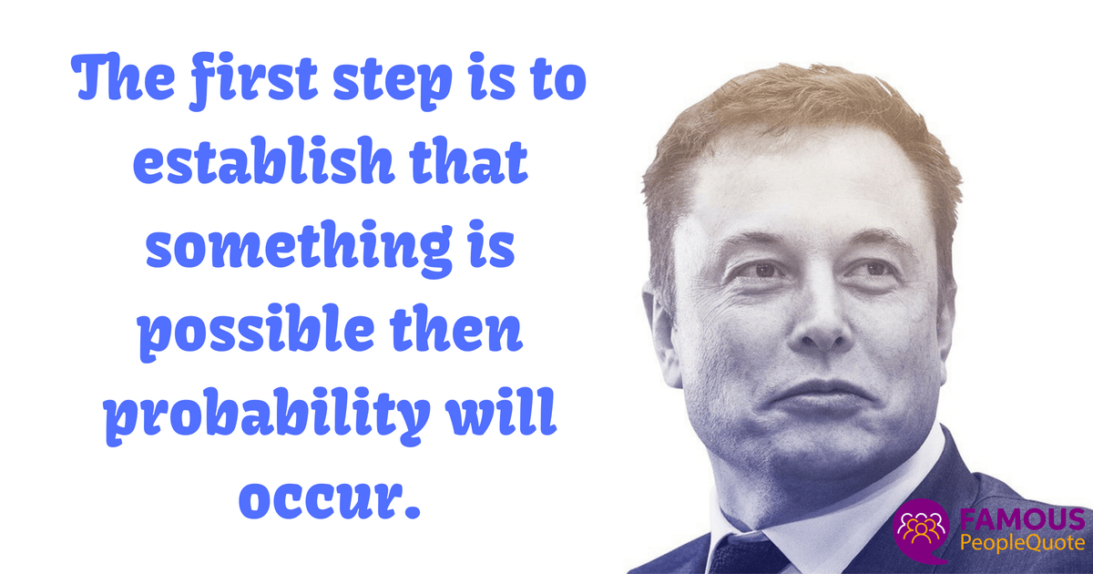 """The first step is to establish that something is possible then probability will occur."" -Elon Musk [1200 X 630]"