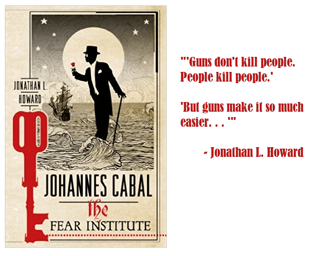 """Guns don't kill people . . ."" – Jonathan L. Howard [656 x 527]"
