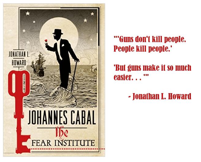 """Guns don't kill people . . ."" – Jonathan L. Howard [656 x 527]"