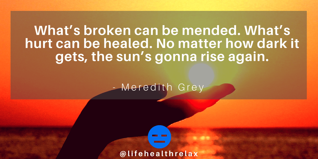 [Image] What's broken can be mended. What's hurt can be healed. No matter how dark it gets, the sun's gonna rise again. – Meredith Grey