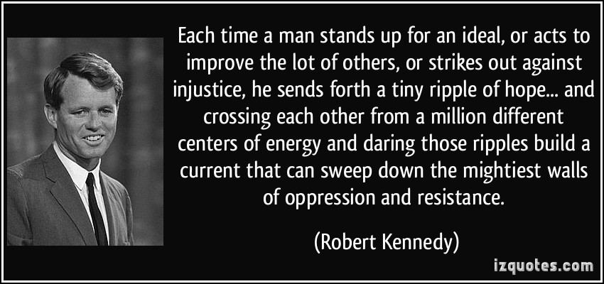 "'Each time a man stands up for an ideal, or acts to improve the lot of others…"" Robert Kennedy [850×400]"