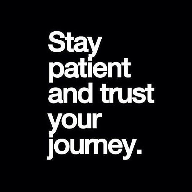 patient and trust your Joumey. https://inspirational.ly