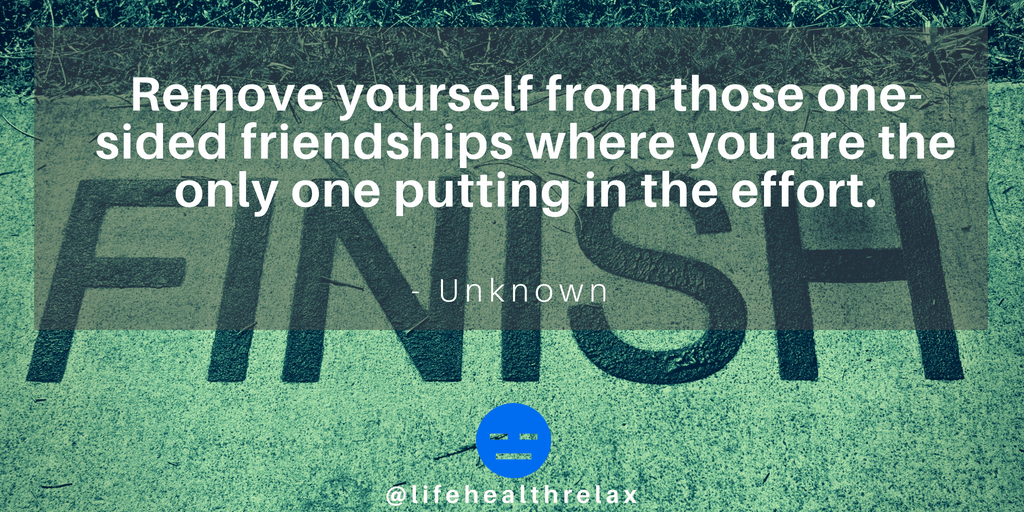 [Image] Remove yourself from those one-sided friendships where you are the only one putting in the effort. – Unknown
