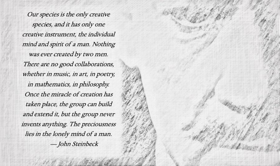 """Nothing was ever created by two men . . . The preciousness lies in the lonely mind of a man."" – John Steinbeck in East of Eden [900×534]"