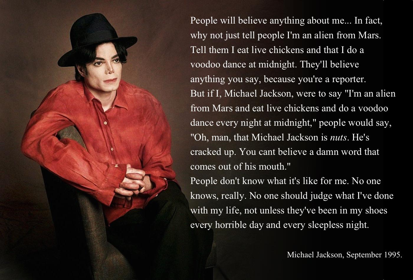 """People will believe anything about me… In fact, why not just tell people I'm an alien from Mars. Tell them I eat live chickens and that I do a voodoo dance at midnight…"" – Michael Jackson [1400 x 951] [OC]"