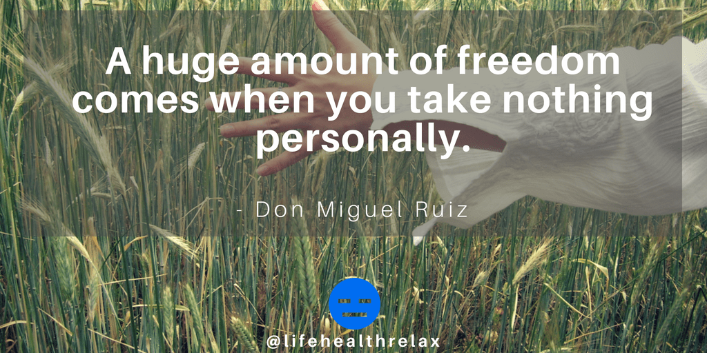 [Image] A huge amount of freedom comes when you take nothing personally. – Don Miguel Ruiz