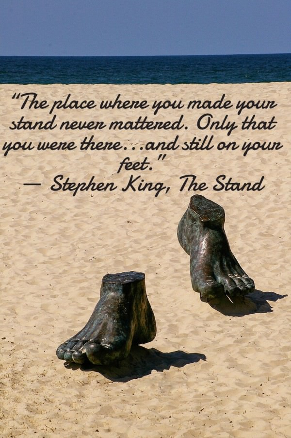 "[image] ""The place where you made your stand never mattered. Only that you were there and still on your feet."" Stephen King"