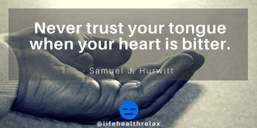 [Image] Never trust your tongue when your heart is bitter. – Samuel J. Hurwitt