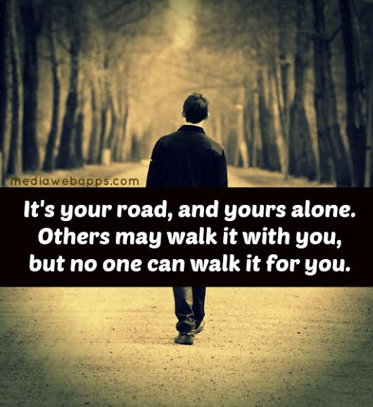 It's Your Road, And Yours Alone. Others May Walk It With You, But No One Can Walk It For You. https://inspirational.ly