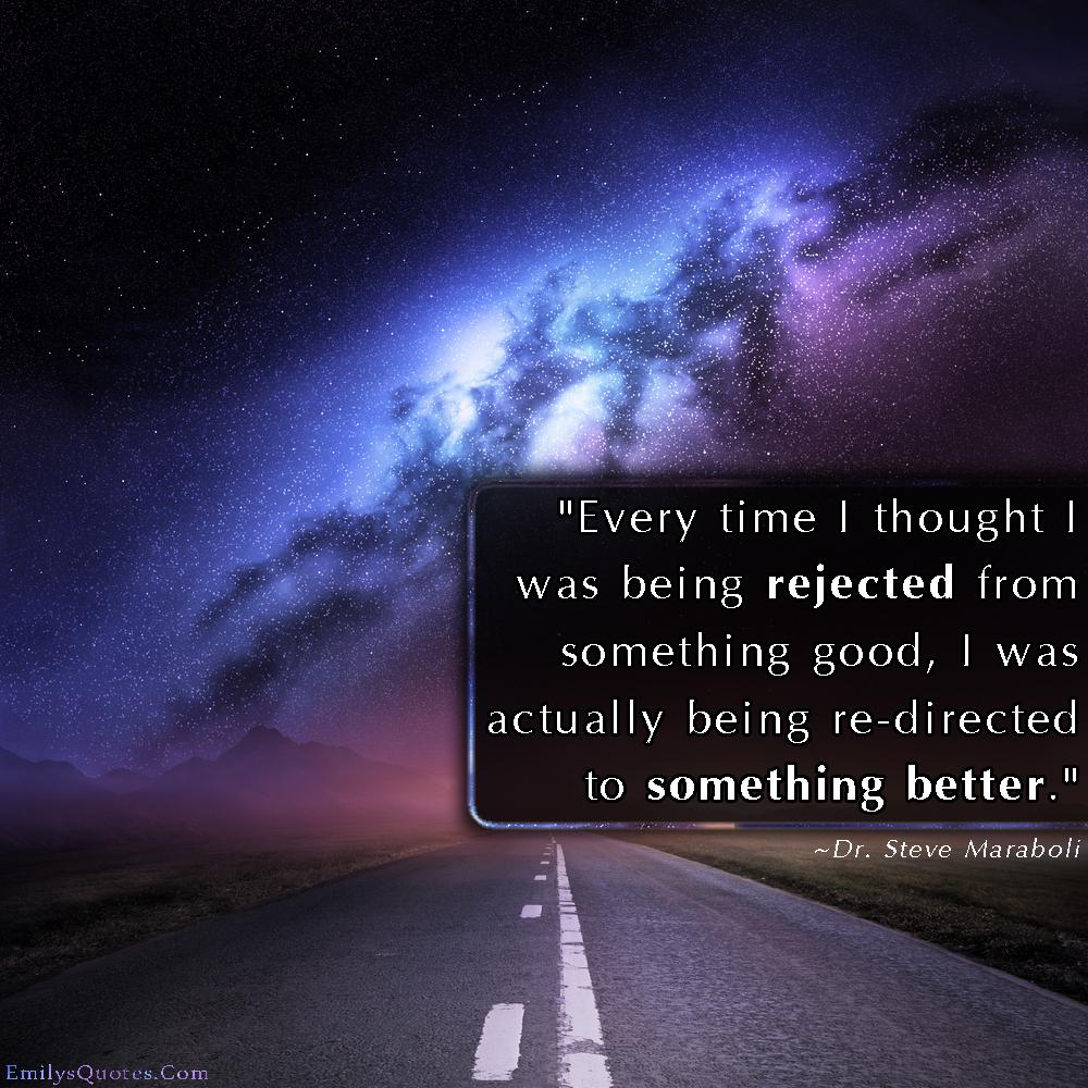 """Every time I thought I was being rejected from something good, I was actually being re-directed to something better."" – Steve Maraboli [1000×1000]"